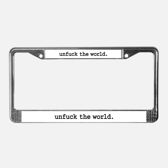unfuck the world. License Plate Frame