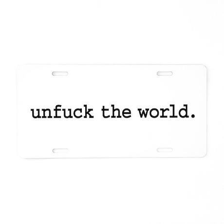 unfuck the world. Aluminum License Plate