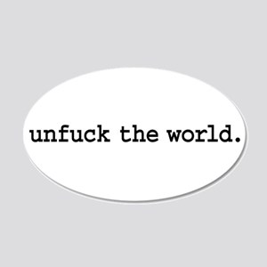 unfuck the world. 22x14 Oval Wall Peel