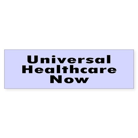universal healthcare... Bumper Sticker