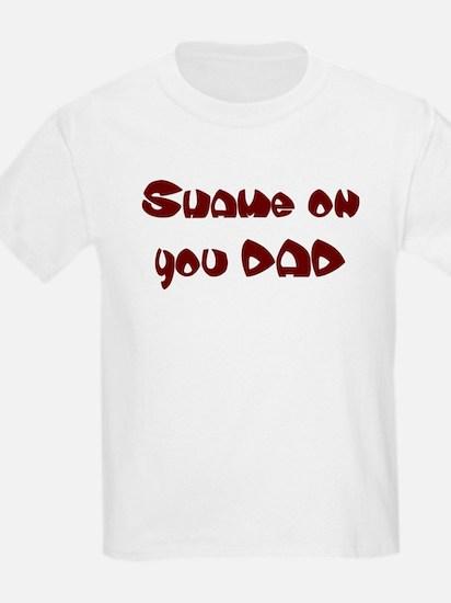 Shame on you DAD Kids T-Shirt