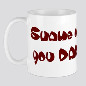 Shame on you DAD Mug