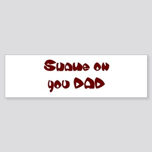 Shame on you DAD Bumper Sticker
