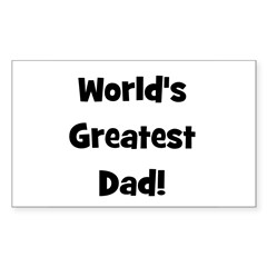 World's Greatest Dad! Rectangle Decal