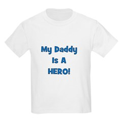My Daddy Is A Hero! Kids T-Shirt