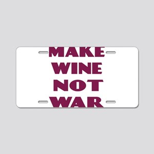 Make Wine Not War Aluminum License Plate