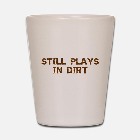Still Plays in Dirt Shot Glass