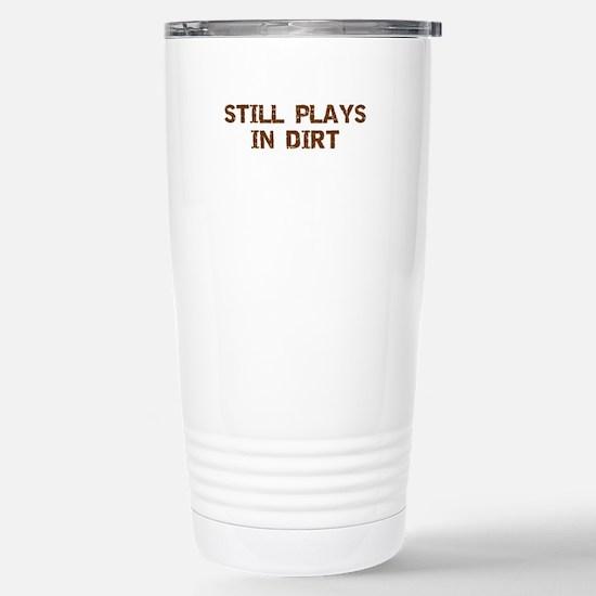 Still Plays in Dirt Stainless Steel Travel Mug