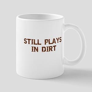 Still Plays in Dirt Mug