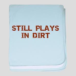 Still Plays in Dirt baby blanket