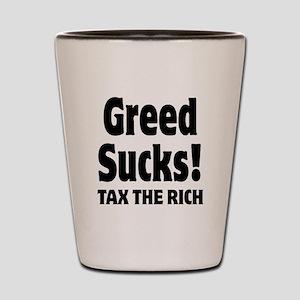 Greed Sucks Tax The Rich Shot Glass