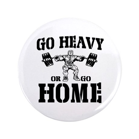 """Go Heavy Or Go Home Weightlifting 3.5"""" Button (100"""