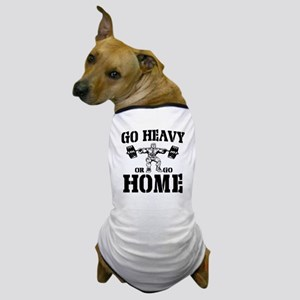 Go Heavy Or Go Home Weightlifting Dog T-Shirt