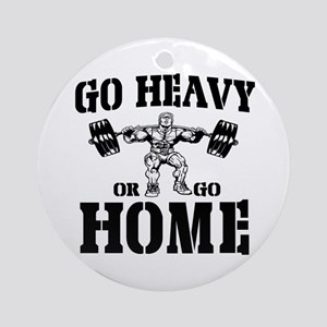 Go Heavy Or Go Home Weightlifting Ornament (Round)
