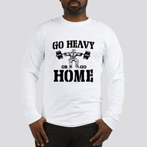 Go Heavy Or Go Home Weightlifting Long Sleeve T-Sh