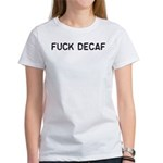 Fuck Decaf Women's T-Shirt