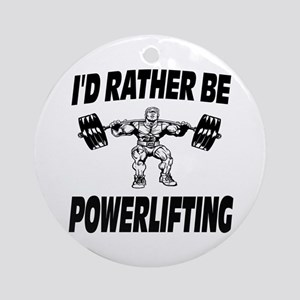 I'd Rather Be Powerlifting Weightlifting Ornament