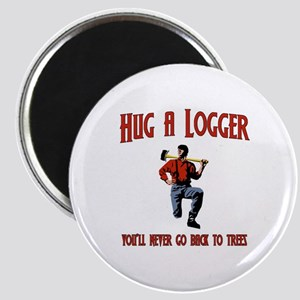 Hug A Logger. You'll Never Go Back To Trees Magnet