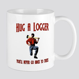 Hug A Logger. You'll Never Go Back To Trees Mug