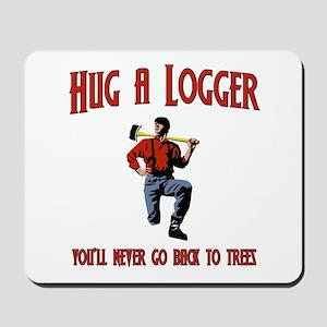 Hug A Logger. You'll Never Go Back To Trees Mousep