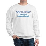 SOCIALISM: For Impotent Liberals Sweatshirt