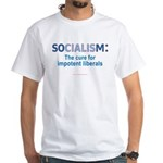 SOCIALISM: For Impotent Liberals White T-Shirt