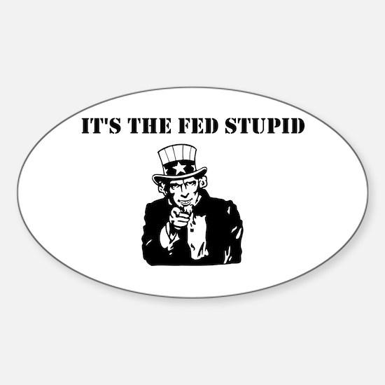 It's The Fed Stupid Sticker (Oval)