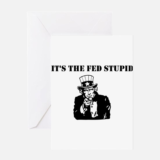It's The Fed Stupid Greeting Card