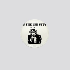 It's The Fed Stupid Mini Button