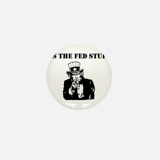 It's The Fed Stupid Mini Button