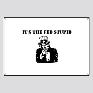 It's The Fed Stupid Banner