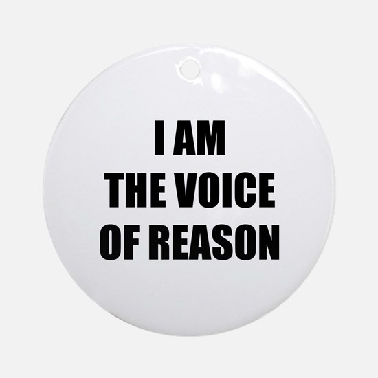 I am the voice of reason Ornament (Round)