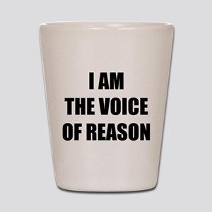 I am the voice of reason Shot Glass