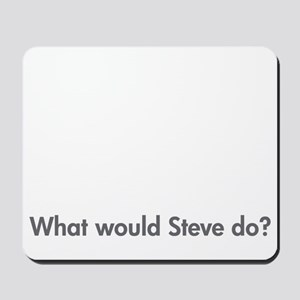 What would Steve do? mousepad