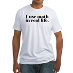 I Use Math In Real Life Fitted T-Shirt
