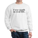 I Use Math In Real Life Sweatshirt