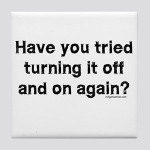 Tried turning it off funny IT Tile Coaster