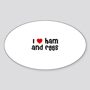 I * Ham And Eggs Oval Sticker