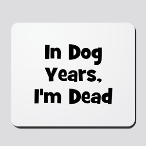 In Dog Years, I'm Dead Mousepad