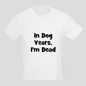 In Dog Years, I'm Dead Kids T-Shirt