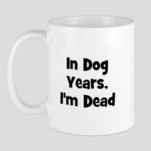 In Dog Years, I'm Dead Mug