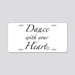 Dance with your Heart Aluminum License Plate