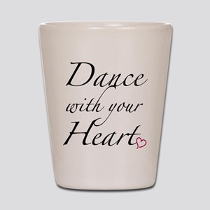 Dance with your Heart Shot Glass
