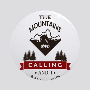 The Mountains Are Calling Round Ornament