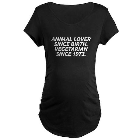 Vegetarian since 1973 Maternity Dark T-Shirt