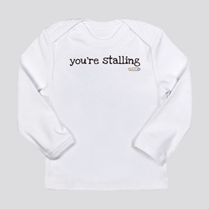 you're stalling Long Sleeve Infant T-Shirt