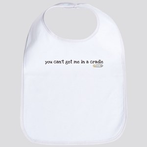 you can't get me in a cradle Bib