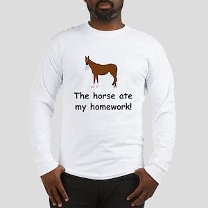 The Horse ate my homework Long Sleeve T-Shirt