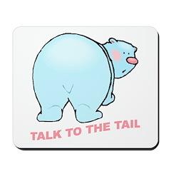 Talk To The Tail Polar Bear Mousepad