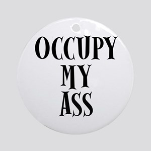 Occupy My Ass Protests Ornament (Round)